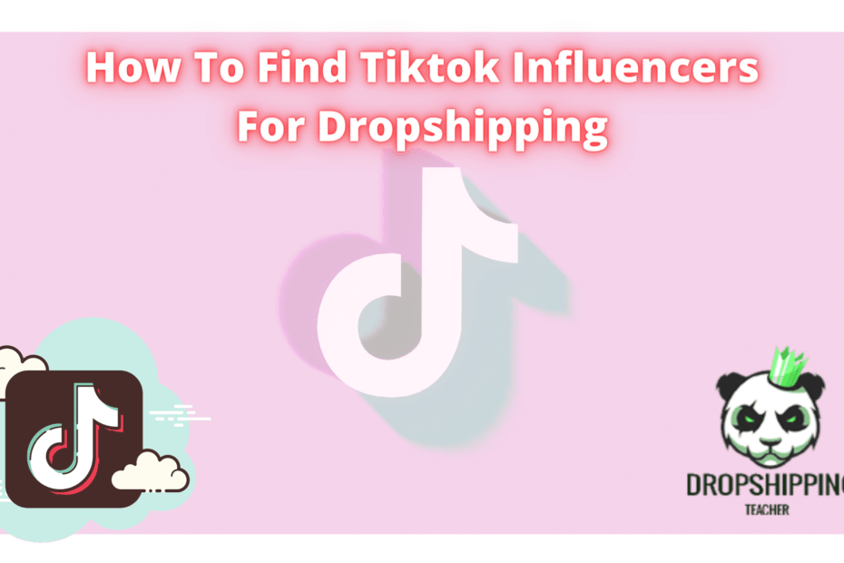 How To Find Tiktok Influencers For Dropshipping